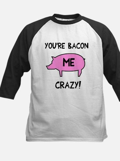 You're Bacon Me Crazy Kids Baseball Jersey