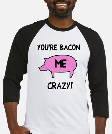 You're Bacon Me Crazy Baseball Jersey