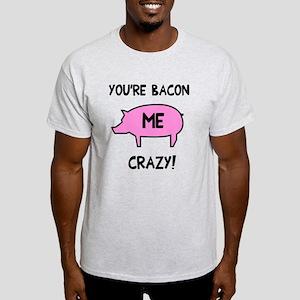 You're Bacon Me Crazy Light T-Shirt