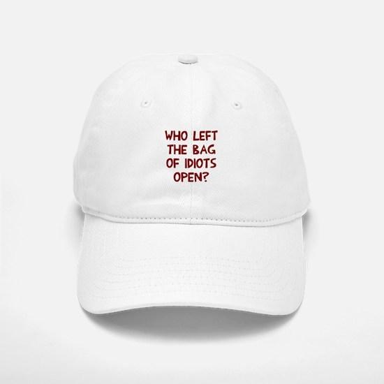 Who left the of idiots open? Baseball Baseball Cap