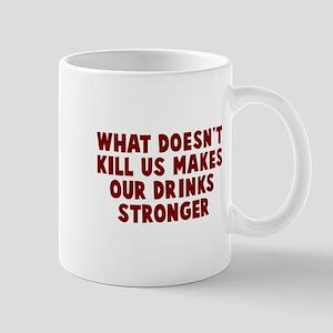 Makes our drinks stronger Mug