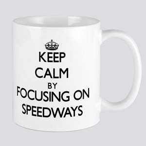Keep Calm by focusing on Speedways Mugs