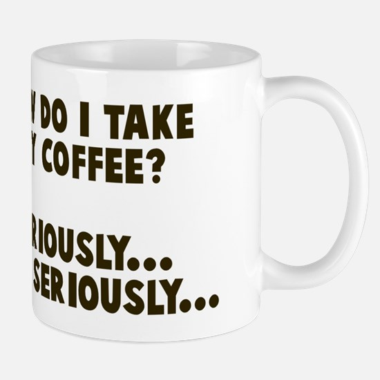 I take coffee seriously Mug