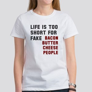 Life is too short for fake... Women's T-Shirt