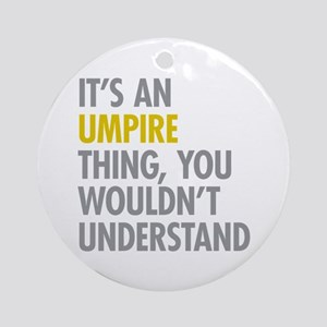 Its An Umpire Thing Ornament (Round)