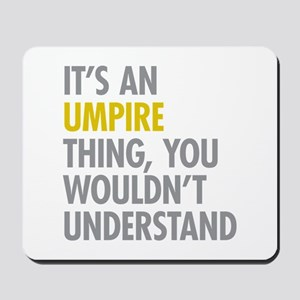 Its An Umpire Thing Mousepad