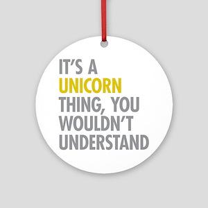Its A Unicorn Thing Ornament (Round)