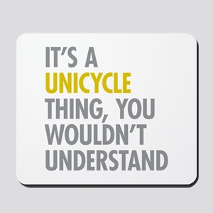 Its A Unicycle Thing Mousepad