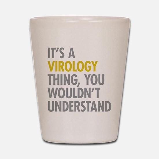 Its A Virology Thing Shot Glass