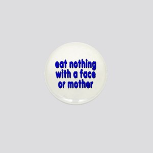 eat nothing with a face - Mini Button