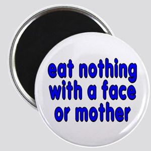 eat nothing with a face - Magnet