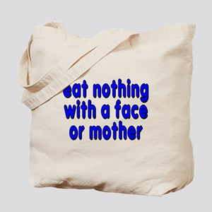 eat nothing with a face - Tote Bag