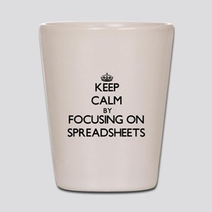 Keep Calm by focusing on Spreadsheets Shot Glass