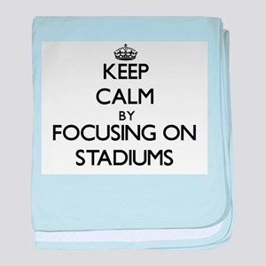 Keep Calm by focusing on Stadiums baby blanket
