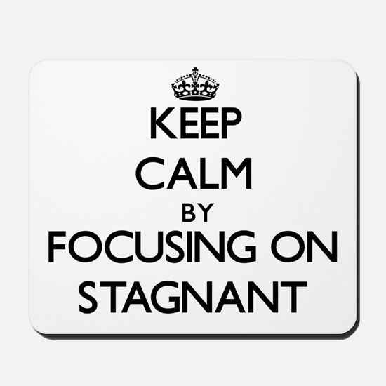 Keep Calm by focusing on Stagnant Mousepad