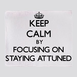 Keep Calm by focusing on Staying Att Throw Blanket