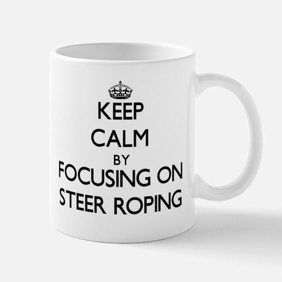 Keep Calm by focusing on Steer Roping Mugs