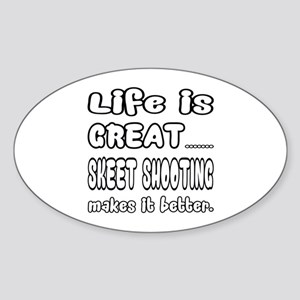 Life is Great.. Skeet Shooting Make Sticker (Oval)