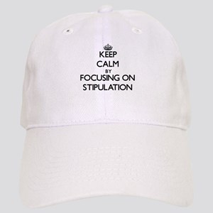 Keep Calm by focusing on Stipulation Cap