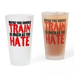 Maybe you should train as much as you hate Drinkin