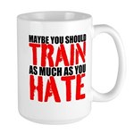 Maybe you should train as much as you hate Mugs