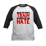 Maybe you should train as much as you hate Basebal