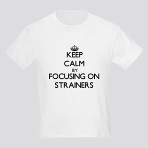 Keep Calm by focusing on Strainers T-Shirt
