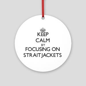 Keep Calm by focusing on Straitja Ornament (Round)