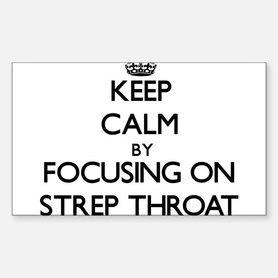 Keep Calm by focusing on Strep Throat Decal