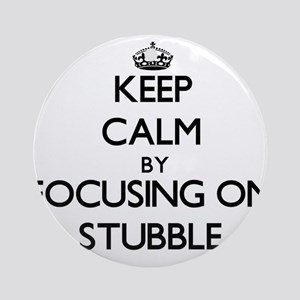 Keep Calm by focusing on Stubble Ornament (Round)