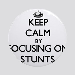 Keep Calm by focusing on Stunts Ornament (Round)