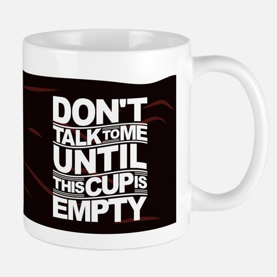 Don't Talk To Me Until This Cup Is Empty Mugs