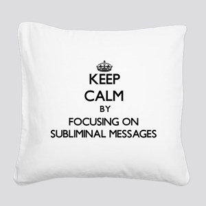 Keep Calm by focusing on Subl Square Canvas Pillow