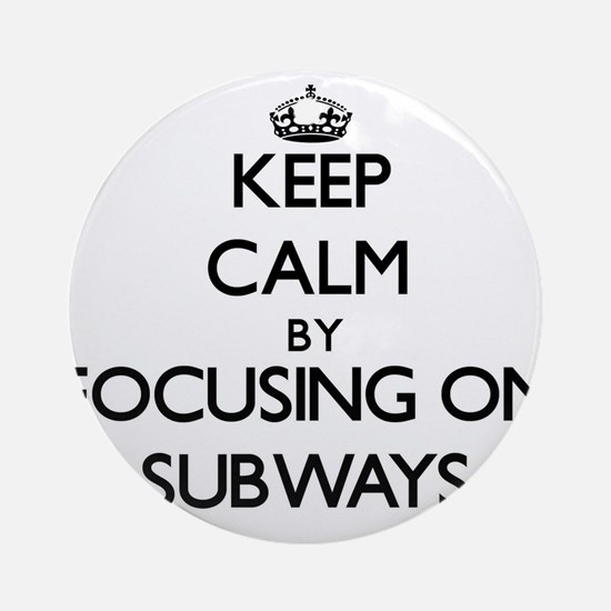 Keep Calm by focusing on Subways Ornament (Round)