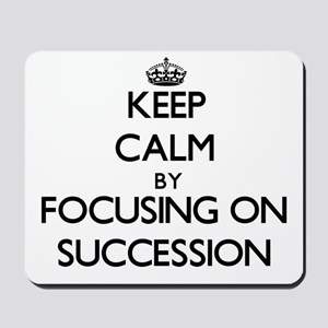 Keep Calm by focusing on Succession Mousepad