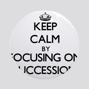 Keep Calm by focusing on Successi Ornament (Round)