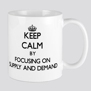Keep Calm by focusing on Supply And Demand Mugs
