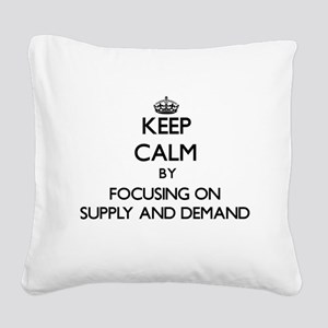 Keep Calm by focusing on Supp Square Canvas Pillow