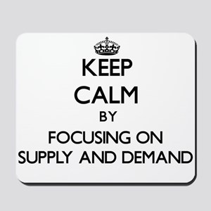 Keep Calm by focusing on Supply And Dema Mousepad