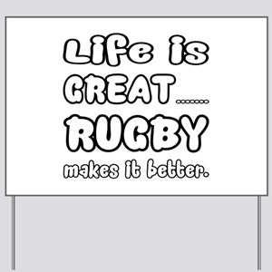 Life is Great.. Rugby Makes it better. Yard Sign