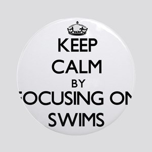 Keep Calm by focusing on Swims Ornament (Round)