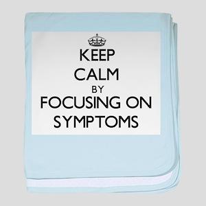 Keep Calm by focusing on Symptoms baby blanket