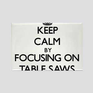 Keep Calm by focusing on Table Saws Magnets