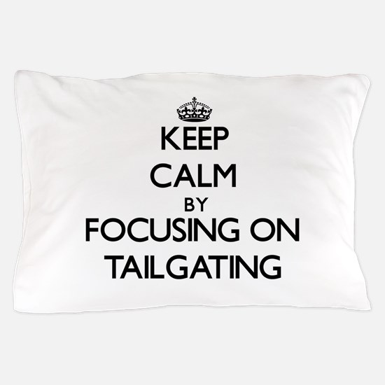 Keep Calm by focusing on Tailgating Pillow Case