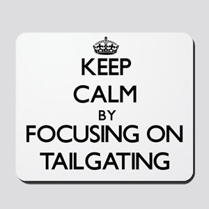 Keep Calm by focusing on Tailgating Mousepad