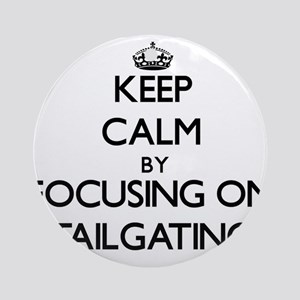 Keep Calm by focusing on Tailgati Ornament (Round)