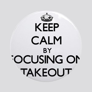 Keep Calm by focusing on Takeout Ornament (Round)