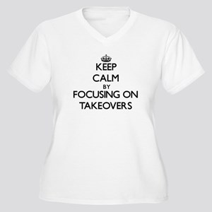 Keep Calm by focusing on Takeove Plus Size T-Shirt