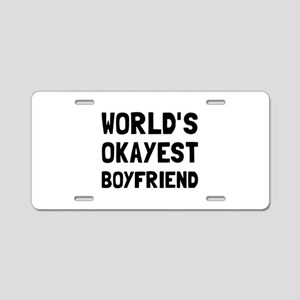Worlds Okayest Boyfriend Aluminum License Plate