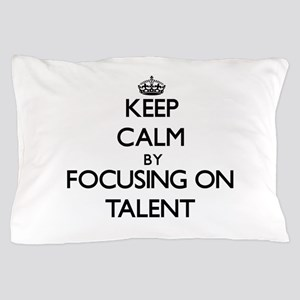 Keep Calm by focusing on Talent Pillow Case